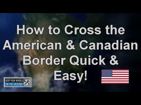 How to cross the American & Canadian Border Quick & Easy