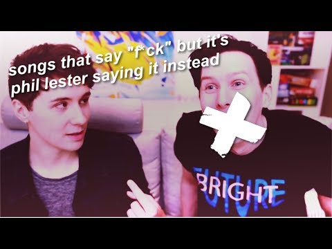 """songs that say """"f*ck"""" but it's phil lester saying it instead"""