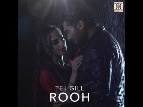 Rooh Remix | Tej Gill | Latest Punjabi song 2017