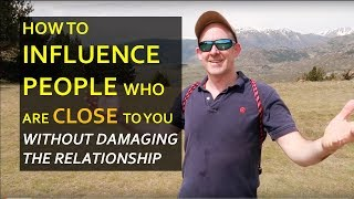 How to influence people who are close to you