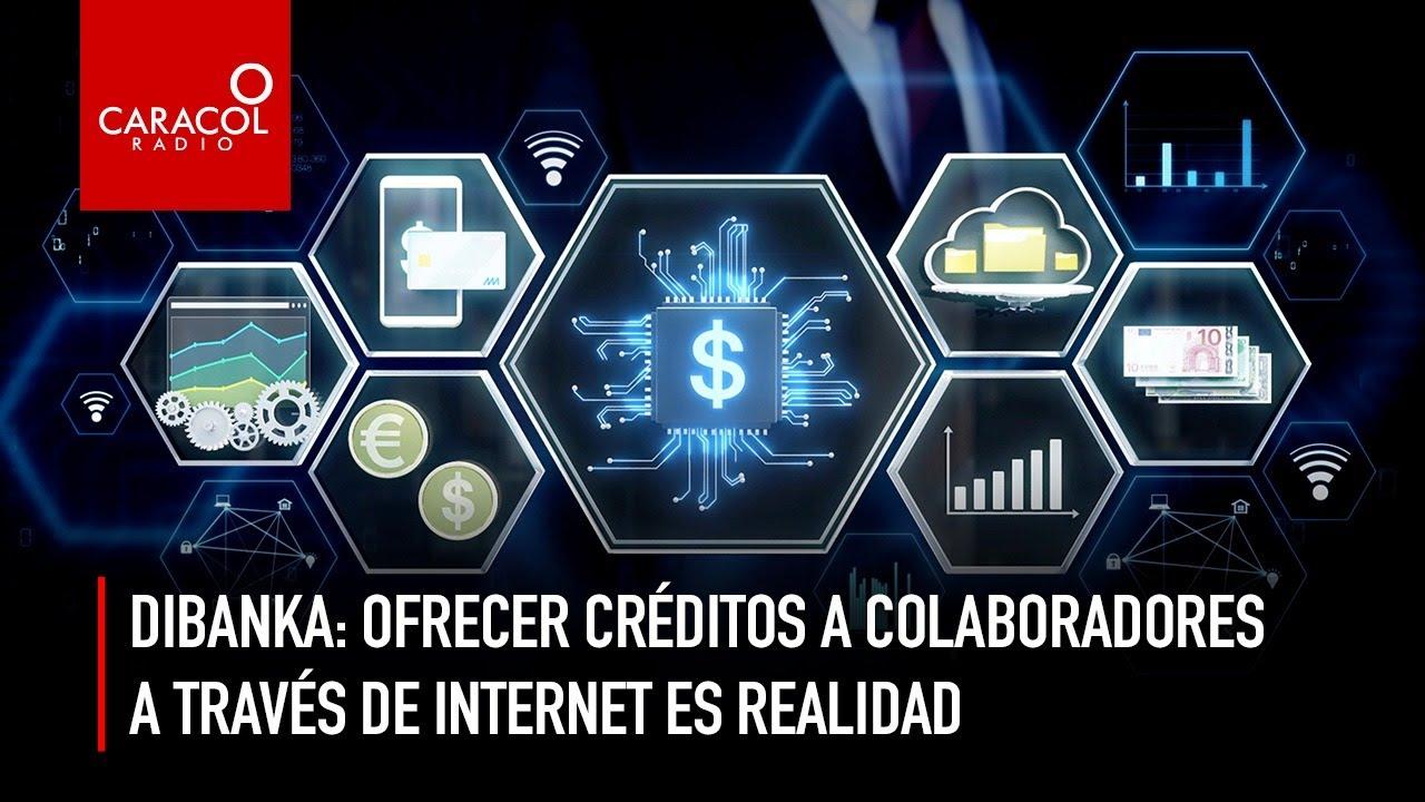 Dibanka: Ofrecer créditos a colaboradores a través de internet es una realidad | Caracol Radio