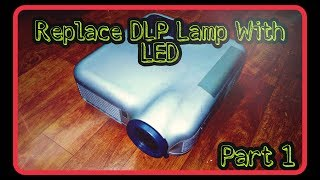 Replace DLP lamp with LED Part 1