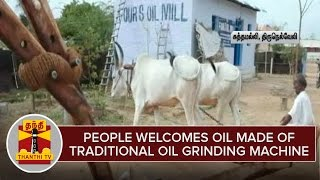 Special Story : People welcomes Oil made of traditional oil grinding machine