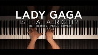 Lady Gaga - Is That Alright? | The Theorist Piano Cover Video