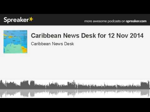 Caribbean News Desk for 12 Nov 2014 (made with Spreaker)
