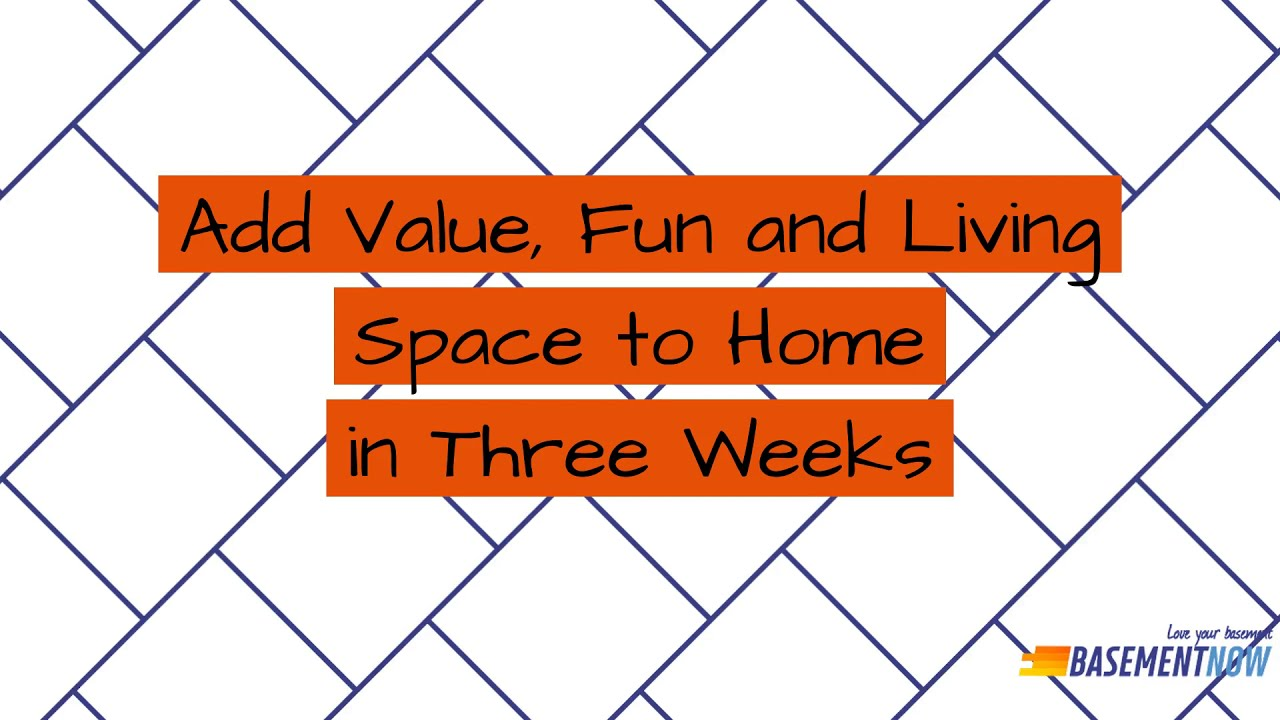 Add Value, Fun and Living Space to Home in Three Weeks | Basement Renovations Now