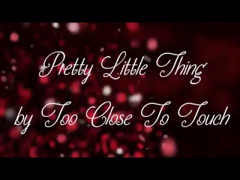 Too Close To Touch- Pretty Little Thing Lyrics HD