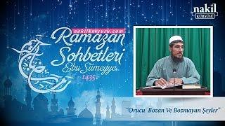 Orucu Bozan ve Bozmayan Şeyler - Ebu Sümeyye / Ramazan / Sohbetler / Nakil Kürsüsü