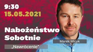 """Nabożeństwo Sobotnie - """"Nawrócenie""""  - pastor Marek Micyk -  15.05.2021"""