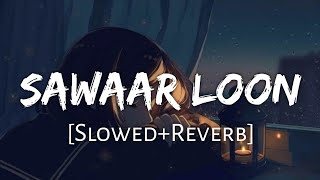Sawaar Loon [Slowed+Reverb] - Monali Thakur | Textaudio Lyrics