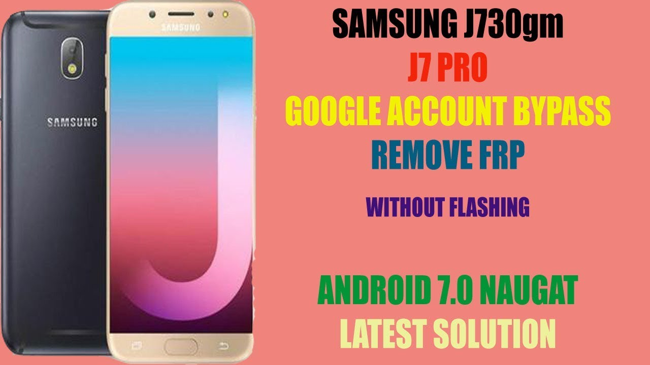 Samsung J7 Pro j730gm frp Bypass without flash 7 0 Done