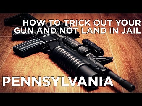 How To Trick Out Your Gun and Not Land in Jail - PENNSYLVANIA