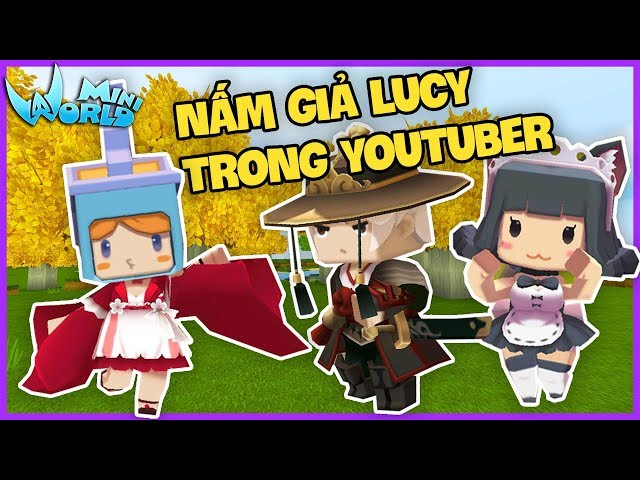 MINI WORLD T?P 25*N?M TROLL C�C YOUTUBER B?NG C�CH GI? THÀNH LUCY*GUMBALL HACK CHANNEL LUCY