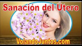 SANACIÓN DEL ÚTERO - Recomendado para Toda Mujer