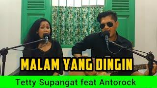 Malam Yang Dingin - cover by Antorock feat Tetty Supangat