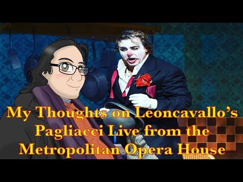 My Thoughts on Leoncavallo's Pagliacci Live from The Metropolitan Opera House