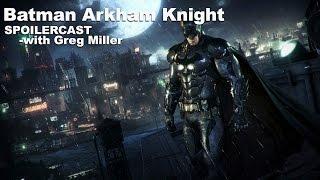 Batman Arkham Knight Spoilercast - with Greg Miller!