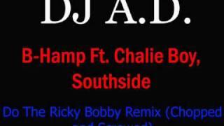 B-Hamp ft. Chalie Boy, Southside (G-Spot Boys) Do The Ricky Bobby (Remix) [Chopped and Screwed]