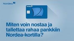 Miten voin nostaa ja tallettaa rahaa pankkiin Nordea-kortilla? I Nordea Pankki