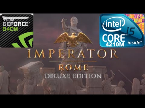 Imperator: Rome - Deluxe Edition Gameplay - Geforce 840m - i5 4210m - RAM 8GB - test - benchmark |