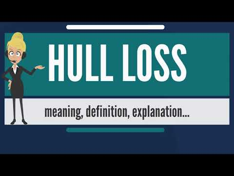 What is HULL LOSS? What does HULL LOSS mean? HULL LOSS meaning, definition & explanation