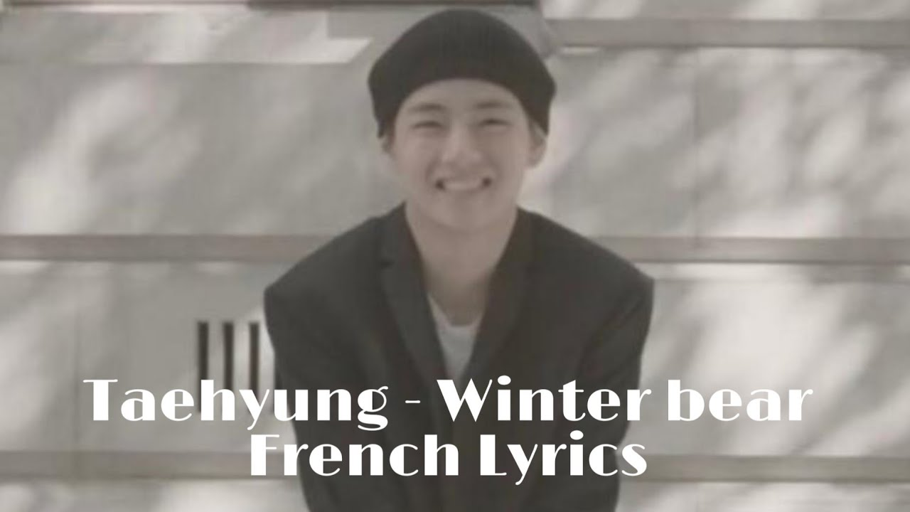 taehyung winter bear french lyrics youtube. Black Bedroom Furniture Sets. Home Design Ideas