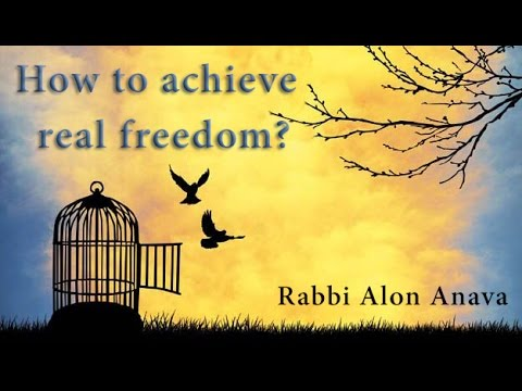 Pesach - How to achieve real freedom? - Rabbi Alon Anava