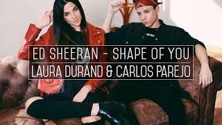 Ed Sheeran - Shape of You // Laura Durand & Carlos Parejo