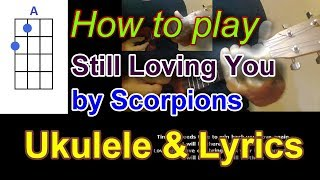 How to play Sitll Loving You by Scorpions Ukulele Cover
