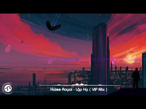 Halee Royal - Lập Hạ ♪  ( VIP Mix )