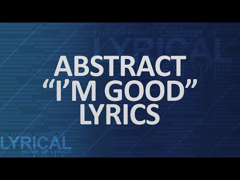 Abstract - I'm Good (Ft. RoZe) (Prod. Drumma Battalion) Lyrics