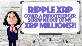 Ripple XRP: Could A Private Ledger Screw Me Out Of My XRP Millions?!