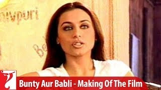 Making Of The Film - Part 1 - Bunty Aur Babli