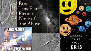 Eris? Lens Flare? Fiction? or None of the Above?