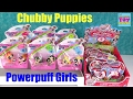 Chubby Puppies Powerpuff Girls Series 1 2 Blind Bag Toy Opening | PSToyReviews