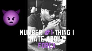 NUMBER #1 THING I HATE ABOUT FOREX! -BERTO DELVANICCI #LIONSOFFOREX