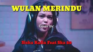 Lirik lagu WULAN MERINDU cover by Siska kalia feat ska 86