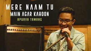 Mere Naam Tu   Main Agar Kahoon ( Acoustic Cover By Apurva Tamang)