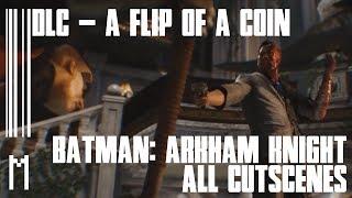 Batman: Arkham Knight | DLC - A Flip Of A Coin | The Movie