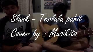 Slank Terlalu Pahit Cover by Musikita