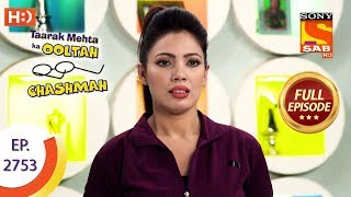 Taarak Mehta Ka Ooltah Chashmah - Ep 2753 - Full Episode - 14th June, 2019