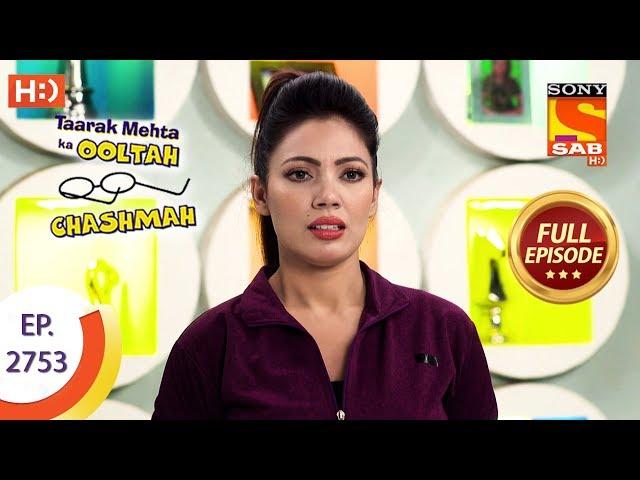 Taarak Mehta Ka Ooltah Chashmah - Ep 2753 - Full Episode - 14th June, 2019