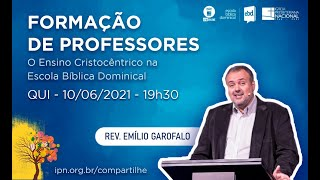 O Ensino Cristocêntrico na Escola Bíblica Dominical - Rev. Emílio Garofalo - 10/06/2021