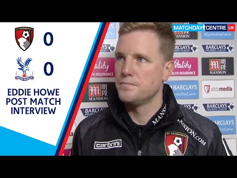 Bournemouth 0-0 Crystal Palace : Eddie Howe Post Match Interview