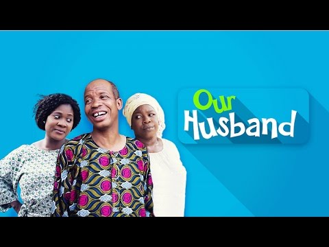Download Our Husband  - Latest 2017 Nigerian Nollywood Drama Movie (10 min preview)