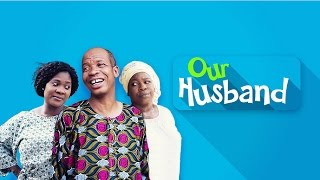 Our Husband  - Latest 2017 Nigerian Nollywood Drama Movie 10 min preview