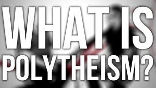 291. What Is Polytheism?
