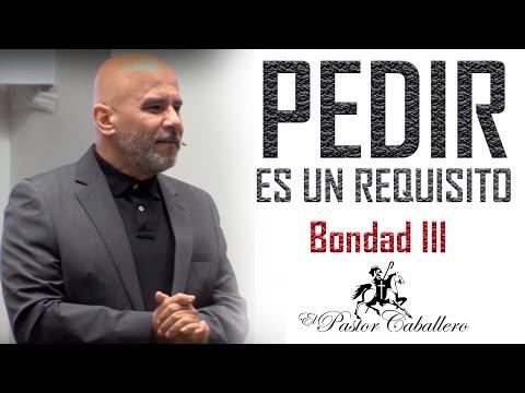 Predicas Cristianas - Pedir es un requisito  - Bondad III - Pastor Caballero