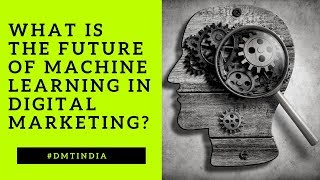 Machine Learning: What is the Future of Machine Learning in Digital Marketing 😎