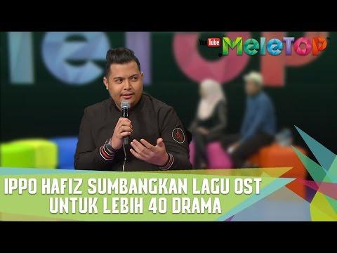 Ippo Hafiz sumbangkan lagu OST untuk lebih daripada 40 drama - MeleTOP Episod 230 [28.3.2017]